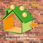 Kan ik subsidie krijgen voor de isolatie van mijn huis?